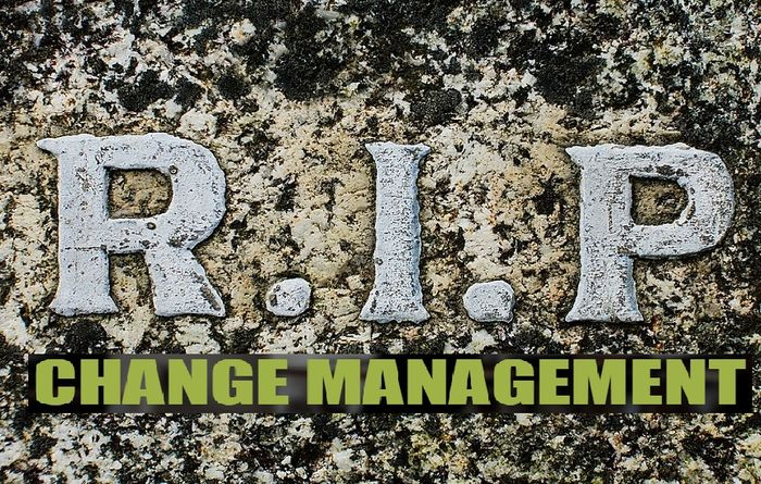 Change management is dead